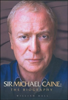 Sir Michael Caine : The Biography, Hardback