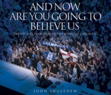 And Now are You Going to Believe Us : Twenty-five Years Behind the Scenes at Chelsea FC, Hardback Book