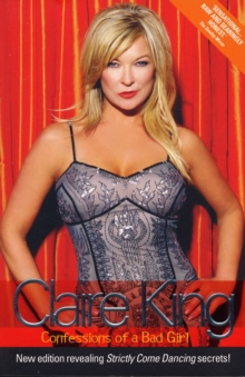 Claire King : Confessions of a Bad Girl, Paperback