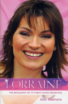 Lorraine : The True Story of Lorraine Kelly, TV's Best Loved Presenter, Hardback Book
