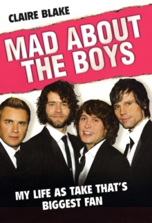 "Mad About the Boys : My Life as ""Take That's"" Biggest Fan, Hardback"