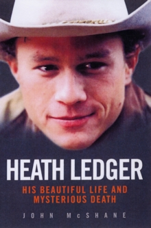 Heath Ledger : His Beautiful Life and Mysterious Death, Paperback