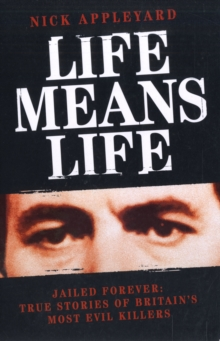 Life Means Life : Jailed Forever: True Stories of Britain's Most Evil Killers, Paperback Book