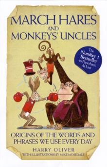 March Hares and Monkeys' Uncles : Origins of the Words and Phrases We Use Every Day, Paperback