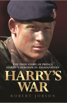 Harry's War : the True Story of Prince Harry's Heroism in Afghanistan, Paperback