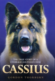 Cassius : The True Story of a Courageous Police Dog, Hardback