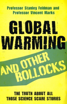 Global Warming and Other Bollocks : The Truth About All Those Science Scare Stories, Paperback