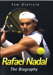 Rafael Nadal : The Biography, Hardback Book