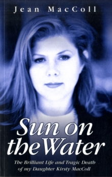Sun on the Water : The Brilliant Life and Tragic Death of My Daughter Kirsty MacColl, Paperback