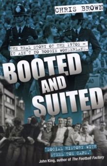 Booted and Suited : The Real Story of the 1970s - It Ain't No Boogie Wonderland, Paperback
