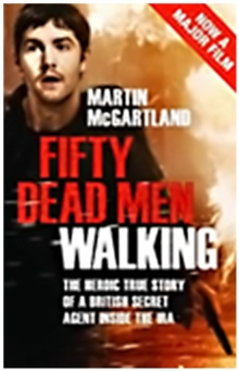 Fifty Dead Men Walking : The Heroic True Story of a British Secret Agent Inside the IRA, Paperback