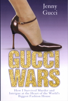 Gucci Wars : How I Survived Murder and Intrigue at the Heart of the World's Biggest Fashion House, Paperback