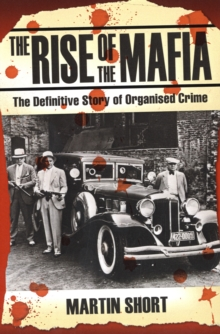 The Rise of the Mafia : The Definitive Story of Organised Crime, Paperback