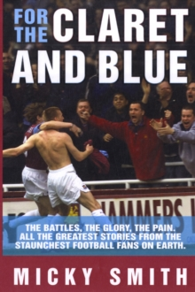 For the Claret and Blue : The Battles, the Glory, the Pain. All the Greatest Stories from the Staunchest Football Fans on Earth, Paperback Book