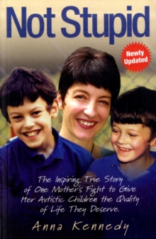 Not Stupid : The Inspiring True Story of One Mother's Fight to Give Her Autistic Children the Quality of Life They Deserve, Paperback