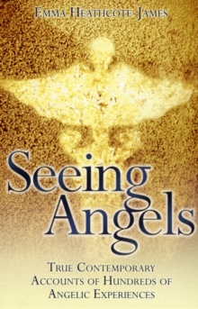 Seeing Angels : True Contemporary Accounts of Hundreds of Angelic Experiences, Paperback