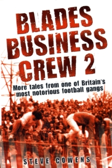 Blades Business Crew 2 : More Tales from One of Britain's Most Notorious Football Gangs, Paperback