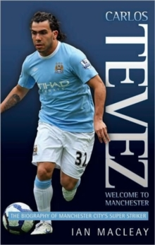 Carlos Tevez : Welcome to Manchester, Hardback Book