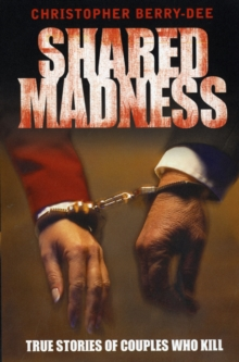 Shared Madness : True Stories of Couples Who Kill, Paperback