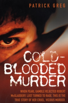 Cold-Blooded Murder : When Pearl Gamble Rejected Robert McGladdery, Lust Turned to Rage. This is the True Story of Her Cruel, Vicious Murder, Paperback