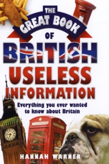The Great Book of British Useless Information : Everything You Ever Wanted to Know About Britain, Hardback