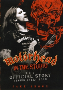 """Motorhead"" : The Official Story Behind Every Song, Hardback"