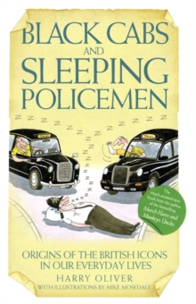 Black Cabs and Sleeping Policeman : Origins of the British Icons in Our Everyday Lives, Hardback