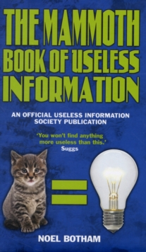 The Mammoth Book of Useless Information : An Official Useless Information Society Publication, Hardback