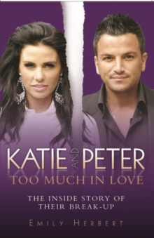 Katie and Peter - Too Much in Love : The Inside Story of Their Break-up, Paperback