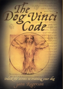 The Dog Vinci Code : Unlock the Secrets to Training Your Dog, Hardback Book