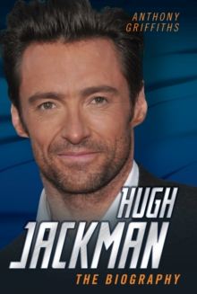 Hugh Jackman : The Biography, Hardback