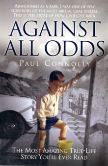 Against All Odds : The Most Amazing True-life Story You'll Ever Read, Paperback