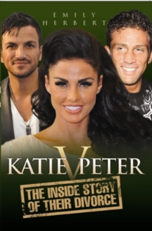 Katie v Peter : The Inside Story of Their Divorce, Paperback
