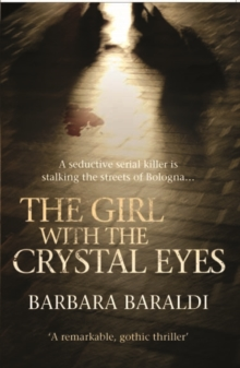 The Girl with the Crystal Eyes : A Seductive Serial Killer is Stalking the Streets of Bologna..., Paperback