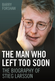 Stieg Larsson - the Man Who Left Too Soon : The Biography, Hardback