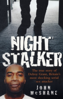 Night Stalker : The True Story of Delroy Grant, Britain's Most Shocking Serial Sex Attacker, Paperback