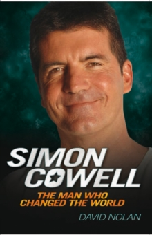 Simon Cowell : The Man Who Changed the World, Paperback Book