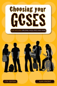 Choosing Your GCSE's : Also Includes Diplomas, NVQs, BTECs and More!, Paperback