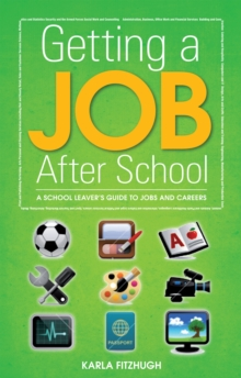 Getting a Job After School : A School Leavers Guide to Jobs and Careers After You Leave School, Paperback Book