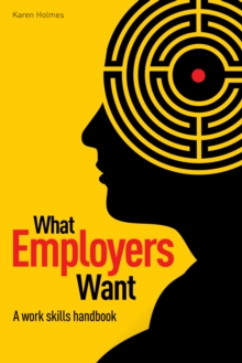 What Employers Want : The Work Skills Handbook, Paperback