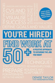 You're Hired! Find Work at 50+ : A Positive Approach to Securing the Job You Want, Paperback