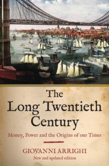 The Long Twentieth Century : Money, Power and the Origins of Our Time, Paperback