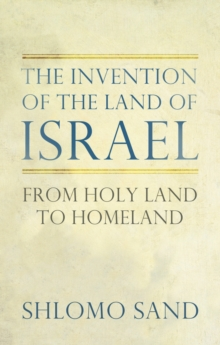 The Invention of the Land of Israel : From Holy Land to Homeland, Hardback