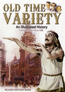 Old Time Variety : An Illustrated History, Hardback