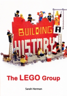 Building a History: The Lego Group, Hardback