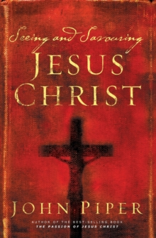 Seeing and Savouring Jesus Christ, Paperback