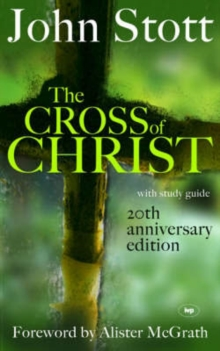 The Cross of Christ : 20th Anniversary Edition, Hardback