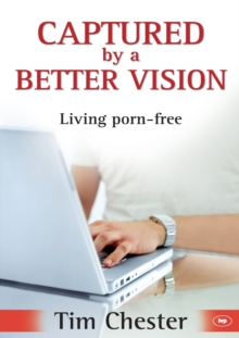 Captured by a Better Vision : Living Porn-free, Paperback