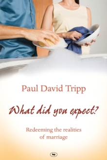 What Did You Expect? : Redeeming the Realities of Marriage, Paperback