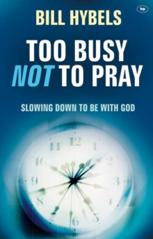 Too Busy Not to Pray : Slowing Down to be with God, Paperback